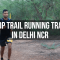 Top Trail Running Tracks in Delhi NCR to Explore